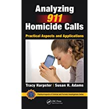 Analyzing 911 Homicide Calls: Practical Aspects and Applications (Practical Aspects of Criminal and Forensic Investigations) (English Edition)