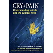 Cry of Pain: Understanding Suicide and the Suicidal Mind (English Edition)