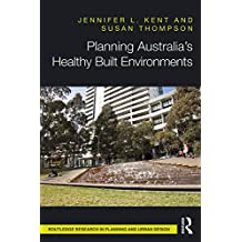 Planning Australia's Healthy Built Environments (Routledge Research in Planning and Urban Design) (English Edition)