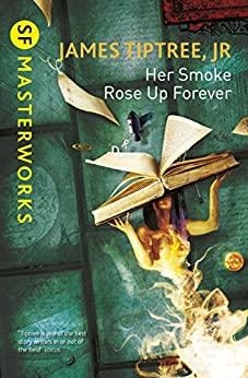 """Her Smoke Rose Up Forever (S.F. MASTERWORKS) (English Edition)"",作者:[Tiptree Jr., James]"