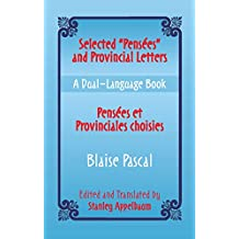 """Selected """"Pensees"""" and Provincial Letters/Pensees et Provinciales choisies: A Dual-Language Book (Dover Dual Language French) (English Edition)"""