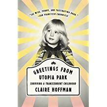 Greetings from Utopia Park: Surviving a Transcendent Childhood (English Edition)
