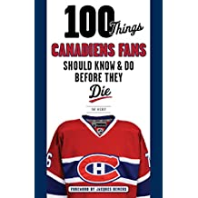 100 Things Canadiens Fans Should Know & Do Before They Die (100 Things...Fans Should Know) (English Edition)