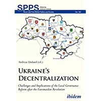 Ukraines Decentralization: Challenges and Implications of the Local Governance Reform after the Euromaidan Revolution