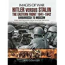 Hitler versus Stalin: The Eastern Front 1941 - 1942: Barbarossa to Moscow (Images of War) (English Edition)