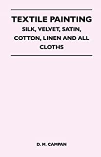 Textile Painting - Silk, Velvet, Satin, Cotton, Linen and All Cloths (English Edition)
