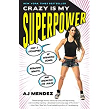 Crazy Is My Superpower: How I Triumphed by Breaking Bones, Breaking Hearts, and Breaking the Rules (English Edition)