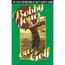 Bobby Jones on Golf: The Classic Instructional by Golf's Greatest Legend (English Edition)