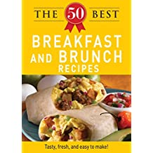 The 50 Best Breakfast and Brunch Recipes: Tasty, fresh, and easy to make! (English Edition)