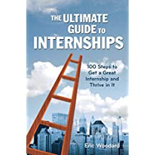 The Ultimate Guide to Internships: 100 Steps to Get a Great Internship and Thrive in It (Ultimate Guides) (English Edition)