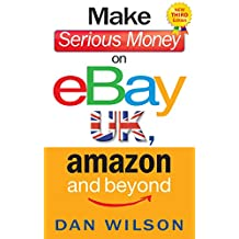 Make Serious Money on eBay UK, Amazon and Beyond: A Paradox (English Edition)