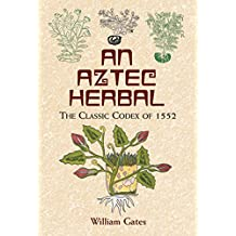 An Aztec Herbal: The Classic Codex of 1552 (Native American) (English Edition)