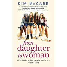 From Daughter to Woman: Parenting girls safely through their teens (English Edition)