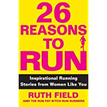 26 Reasons to Run: Inspirational Running Stories from Women Like You (English Edition)