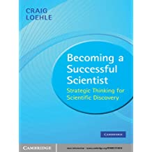 Becoming a Successful Scientist: Strategic Thinking for Scientific Discovery (English Edition)