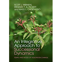 An Integrative Approach to Successional Dynamics: Tempo and Mode of Vegetation Change (English Edition)