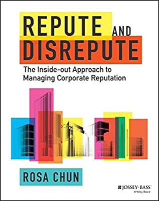 Repute and Disrepute: The Inside-Out Approach to Managing Corporate Reputation.pdf