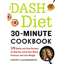 The DASH Diet 30-Minute Cookbook: 175 Quick and Easy Recipes to Help You Lower Your Blood Pressure and Lose Weight (English Edition)