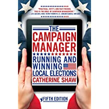 The Campaign Manager: Running and Winning Local Elections (English Edition)