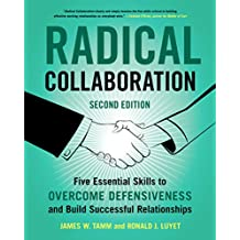 Radical Collaboration: Five Essential Skills to Overcome Defensiveness and Build Successful Relationships (English Edition)