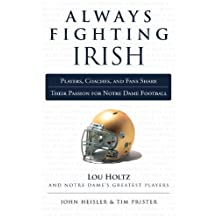 Always Fighting Irish: Players, Coaches, and Fans Share Their Passion for Notre Dame Football (Always a...) (English Edition)