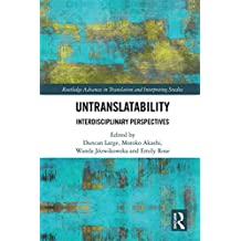 Untranslatability: Interdisciplinary Perspectives (Routledge Advances in Translation and Interpreting Studies) (English Edition)