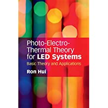 Photo-Electro-Thermal Theory for LED Systems: Basic Theory and Applications (English Edition)