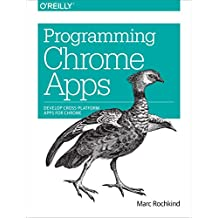 Programming Chrome Apps: Develop Cross-Platform Apps for Chrome (English Edition)