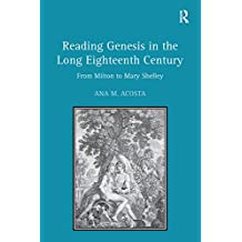 Reading Genesis in the Long Eighteenth Century: From Milton to Mary Shelley (English Edition)