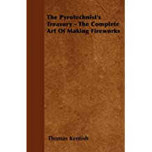 The Pyrotechnist's Treasury - The Complete Art of Making Fireworks (English Edition)