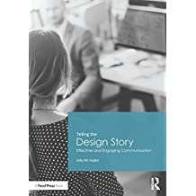 Telling the Design Story: Effective and Engaging Communication (English Edition)
