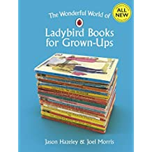 The Wonderful World of Ladybird Books for Grown-Ups (Ladybirds for Grown-Ups Book 21) (English Edition)