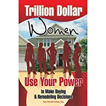 Trillion Dollar Women: Use Your Power To Make Buying & Remodeling Decisions (English Edition)