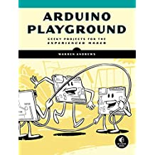 Arduino Playground: Geeky Projects for the Experienced Maker (English Edition)