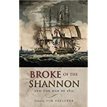 Broke of the Shannon: And the War of 1812 (English Edition)