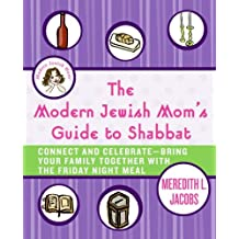 The Modern Jewish Mom's Guide to Shabbat: Connect and Celebrate--Bring Your Family Together with the Friday Night Meal (English Edition)