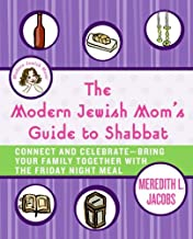 The Modern Jewish Mom's Guide to Shabbat: Connect and Celebrate--Bring Your Family Together with the Friday Night Meal (En...