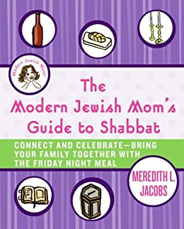 """""""The Modern Jewish Mom's Guide to Shabbat: Connect and Celebrate--Bring Your Family Together with the Friday Night Meal (English Edition)"""",作者:[Meredith L. Jacobs]"""