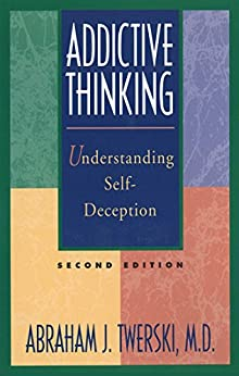 """Addictive Thinking: Understanding Self-Deception (English Edition)"",作者:[Twerski, Abraham J]"