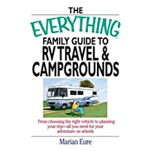 The Everything Family Guide To RV Travel And Campgrounds: From Choosing The Right Vehicle To Planning Your Trip--All You Need For Your Adventure On Wheels (Everything®) (English Edition)