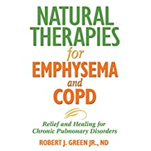 Natural Therapies for Emphysema and COPD: Relief and Healing for Chronic Pulmonary Disorders (English Edition)