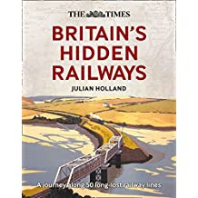 The Times Britain's Hidden Railways: A journey along 50 long-lost railway lines (English Edition)