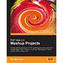 PHP Web 2.0 Mashup Projects: Practical PHP Mashups with Google Maps, Flickr, Amazon, YouTube, MSN Search, Yahoo! (English Edition)
