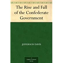 The Rise and Fall of the Confederate Government (English Edition)