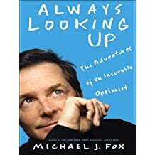 Always Looking Up: The Adventures of an Incurable Optimist (English Edition)