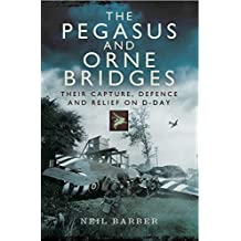 The Pegasus and Orne Bridges: Their Capture, Defences and Relief on D-Day (English Edition)