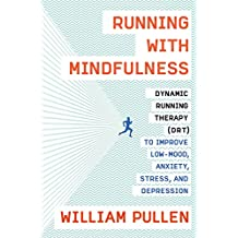 Running with Mindfulness: Dynamic Running Therapy (DRT) to Improve Low-mood, Anxiety, Stress, and Depression (English Edition)