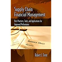 Supply Chain Financial Management: Best Practices, Tools, and Applications for Improved Performance (English Edition)