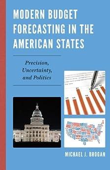 """Modern Budget Forecasting in the American States: Precision, Uncertainty, and Politics (English Edition)"",作者:[Brogan, Michael J.]"