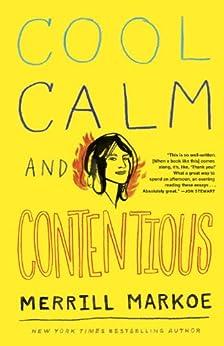 """""""Cool, Calm & Contentious: Essays (English Edition)"""",作者:[Merrill Markoe]"""